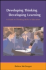 Image for Developing thinking; developing learning  : a guide to thinking skills in education