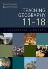 Image for Teaching geography 11-18  : a conceptual approach