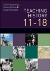 Image for Teaching and learning history, 11-18  : understanding the past