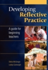 Image for Developing reflective practice  : a guide for beginning teachers