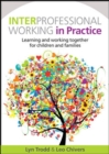 Image for Interprofessional working in practice  : learning and working together for children and families