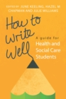 Image for How to write well: a guide for health and social care students