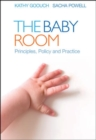 Image for The baby room  : principles, policy and practice