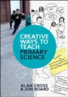 Image for Creative Ways to Teach Primary Science