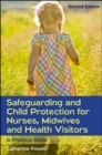 Image for Safeguarding and child protection for nurses, midwives and health visitors  : a practical guide