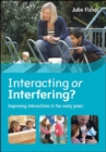 Image for Interacting or interfering?  : improving interactions in the early years
