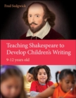 Image for Teaching Shakespeare to develop children's writing  : a practical guide, 9-12 years