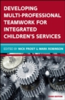 Image for Developing multi-professional teamwork for integrated children's services  : research, policy, practice