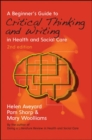 Image for A beginner's guide to critical thinking and writing in health and social care