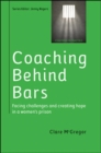 Image for Coaching behind bars  : facing challenges and creating hope in a women's prison