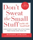 Image for Don't sweat the small stuff - and it's all small stuff  : simple ways to keep the little things from taking over your life