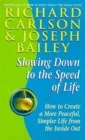 Image for Slowing down to the speed of life  : how to create a more peaceful, simpler life from the inside out