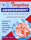 Image for Targeting assessment in the primary classroom  : strategies for planning, assessment, pupil feedback and target setting