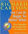 Image for You can be happy no matter what  : five principles for keeping life in perspective