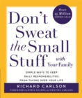 Image for Don't sweat the small stuff with your family  : simple ways to keep daily responsibilities and household chaos from taking over your life