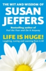 Image for Life is huge!  : the wit and wisdom of Susan Jeffers, Ph.D