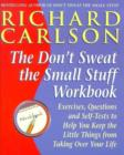 Image for The don't sweat the small stuff workbook  : simple ways to keep the little things from taking over your life