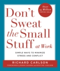 Image for Don't sweat the small stuff at work  : simple ways to minimize stress and conflict while bringing out the best in yourself and others