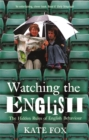 Image for Watching the English  : the hidden rules of English behaviour