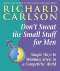 Image for Don't sweat the small stuff for men  : simple ways to minimize stress in a competitive world