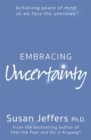 Image for Embracing uncertainty  : achieving peace of mind as we face the unknown