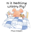 Image for Is it bedtime, Wibbly Pig?