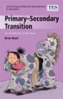 Image for Primary/Secondary Transition : An Introduction to the Issues