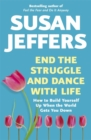 Image for End the struggle and dance with life  : how to build yourself up when the world gets you down