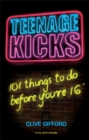 Image for Teenage kicks  : 101 things to do before you're 16
