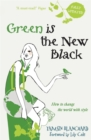 Image for Green is the new black  : how to change the world with style