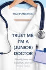 Image for Trust me, I'm a (junior) doctor