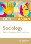 Image for OCR AS sociologyUnit G671,: Exploring socialisation, culture and identity