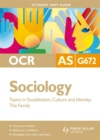 Image for OCR AS Sociology : Topics in Socialisation, Culture and Identity - The Family : Unit G672 : Student Unit Guide