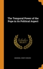 Image for The Temporal Power of the Pope in Its Political Aspect