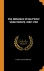 Image for THE INFLUENCE OF SEA POWER UPON HISTORY,