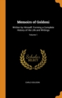Image for Memoirs of Goldoni: Written by Himself: Forming a Complete History of His Life and Writings; Volume 1