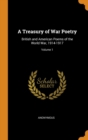 Image for A Treasury of War Poetry : British and American Poems of the World War, 1914-1917; Volume 1