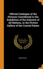 Image for Official Catalogue of the Pictures Contributed to the Exhibition of the Industry of All Nations, in the Picture Gallery of the Crystal Palace