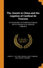 Image for The Jesuits in China and the Legation of Cardinal de Tournon : An Examination of Conflicting Evidence and an Attempt at an Impartial Judgment