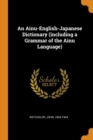 Image for An Ainu-English-Japanese Dictionary (including a Grammar of the Ainu Language)