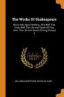 Image for The Works Of Shakespeare : Much Ado About Nothing. All's Well That Ends Well. The Life And Death Of King John. The Life And Death Of King Richard Ii