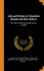 Image for Life and Works of Charlotte Bront  and Her Sisters : The Life of Charlotte Bront , by Mrs. Gaskell