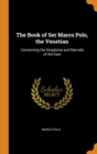 Image for The Book of Ser Marco Polo, the Venetian : Concerning the Kingdoms and Marvels of the East