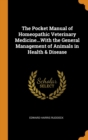 Image for The Pocket Manual of Homeopathic Veterinary Medicine...With the General Management of Animals in Health & Disease