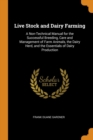 Image for Live Stock and Dairy Farming : A Non-Technical Manual for the Successful Breeding, Care and Management of Farm Animals, the Dairy Herd, and the Essentials of Dairy Production