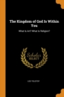 Image for The Kingdom of God Is Within You : What Is Art? What Is Religion?