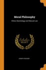 Image for Moral Philosophy : Ethics Deontology and Natural Law