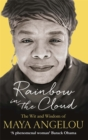 Image for Rainbow in the cloud  : the wit and wisdom of Maya Angelou