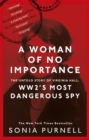 Image for A woman of no importance  : the untold story of WWII's most dangerous spy, Virginia Hall