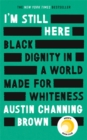 Image for I'm still here  : Black dignity in a world made for whiteness